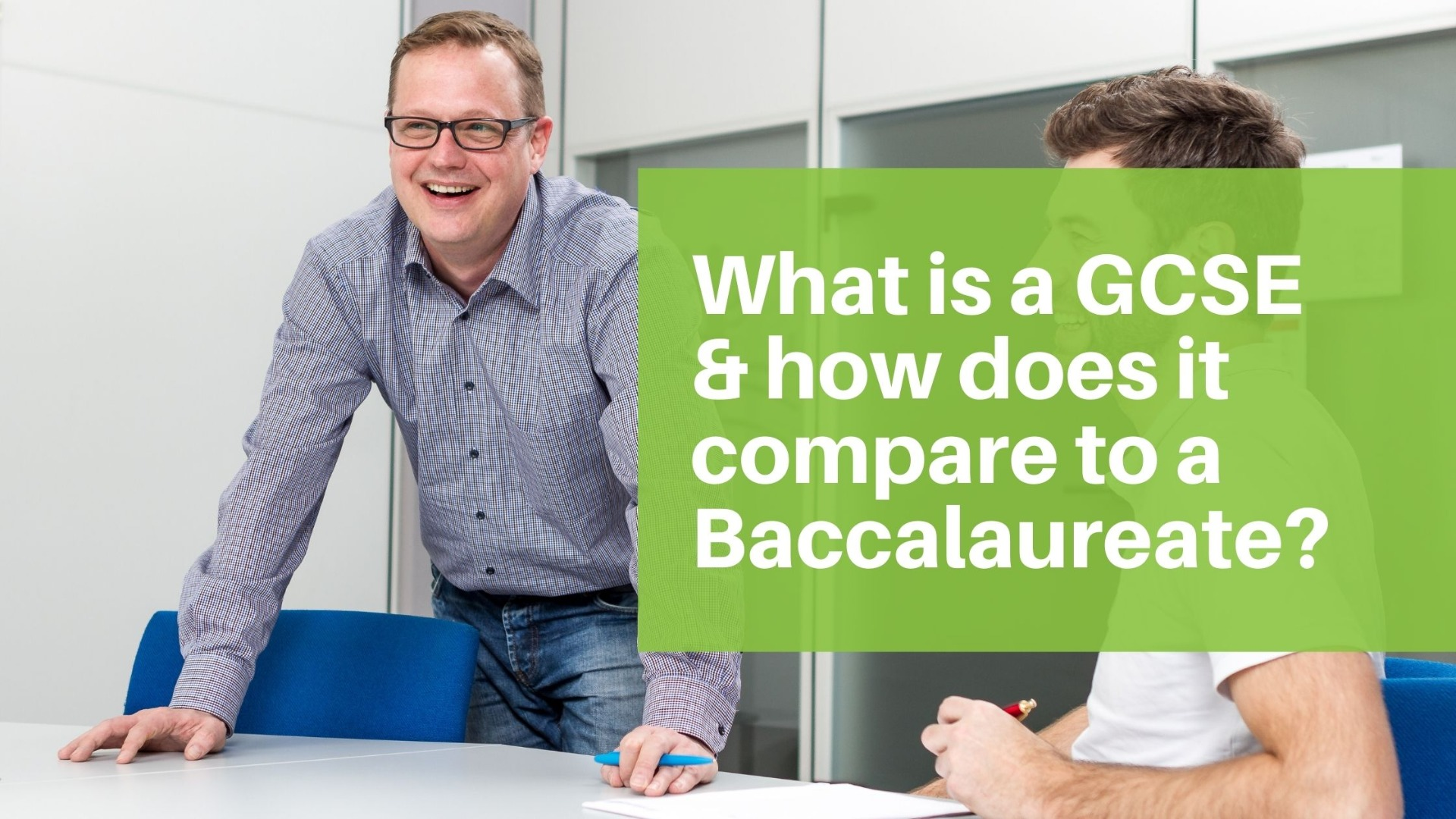What is a GCSE  & how does it compare to a Baccalaureate?